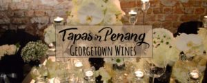 Georgetown Wines in Penang for Terrific Tapas and Vino
