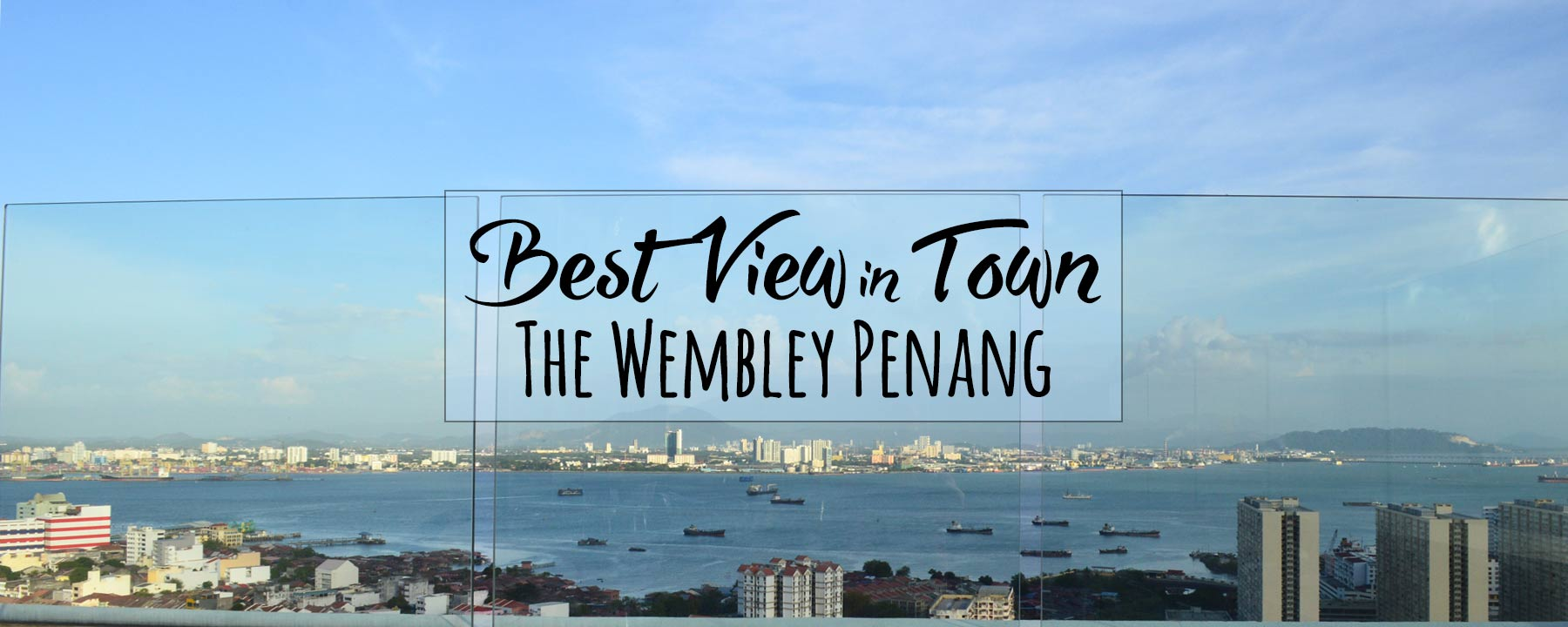 The Wembley, Penang is Affordable Luxury With a Glorious View, in the Heart of Downtown
