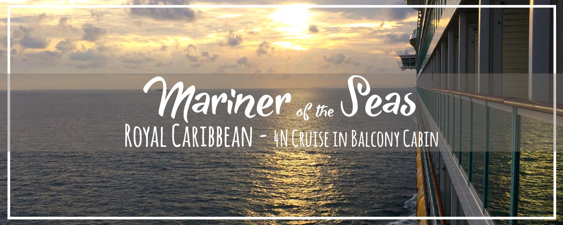 Royal Caribbean Mariner of the Seas | Tips for 4N Cruise in Balcony Cabin